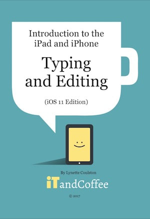 A guide to the Typing and Editing on the iPad and iPhone